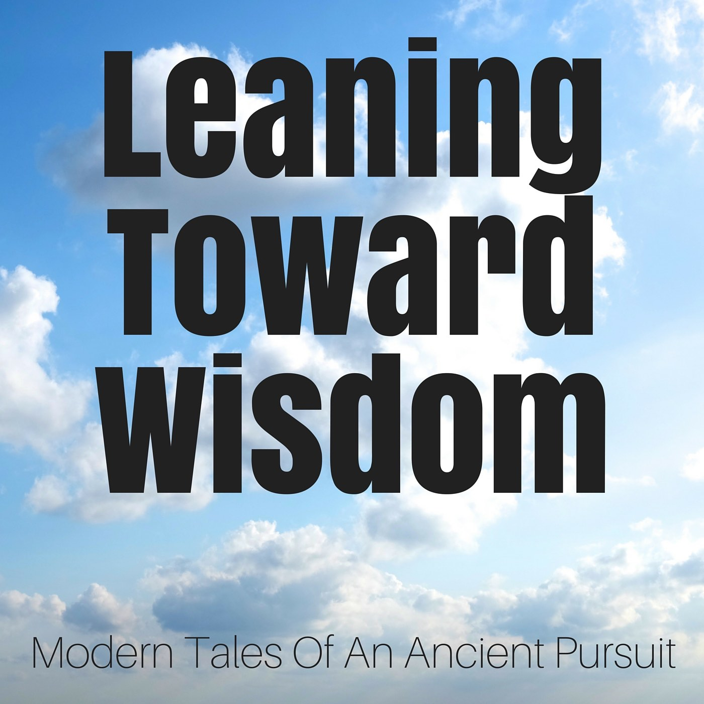 Leaning Toward Wisdom | modern tales of an ancient pursuit