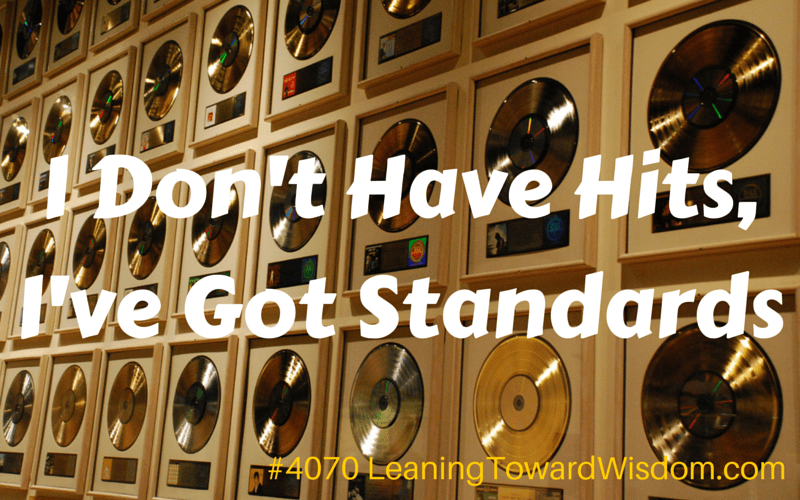 I Don't Have Hits, I've Have Standards - LEANING TOWARD WISDOM Podcast Episode 4070