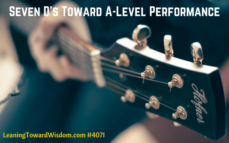 Seven D's Toward A-Level Performance - LEANING TOWARD WISDOM Podcast Episode 4071