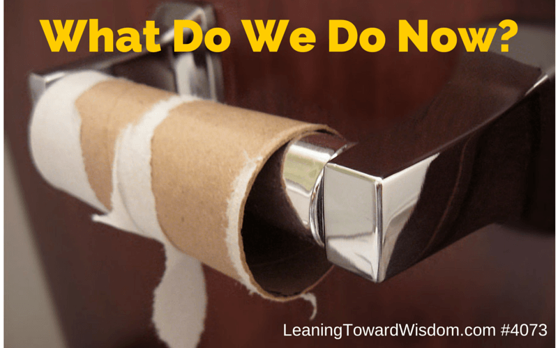 What Do We Do Now? - LEANING TOWARD WISDOM Episode 4073