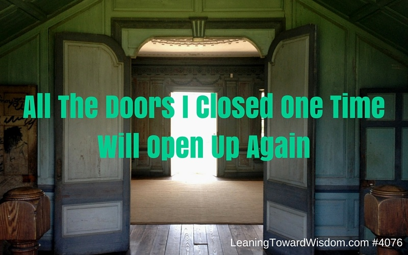All The Doors I Closed One Time Will Open Up Again - LEANING TOWARD WISDOM Podcast Episode 4076