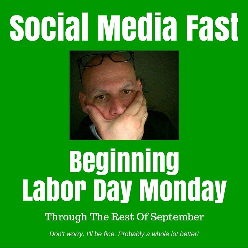 Thus Begins The Social Media Fast Of 2015 - LEANING TOWARD WISDOM