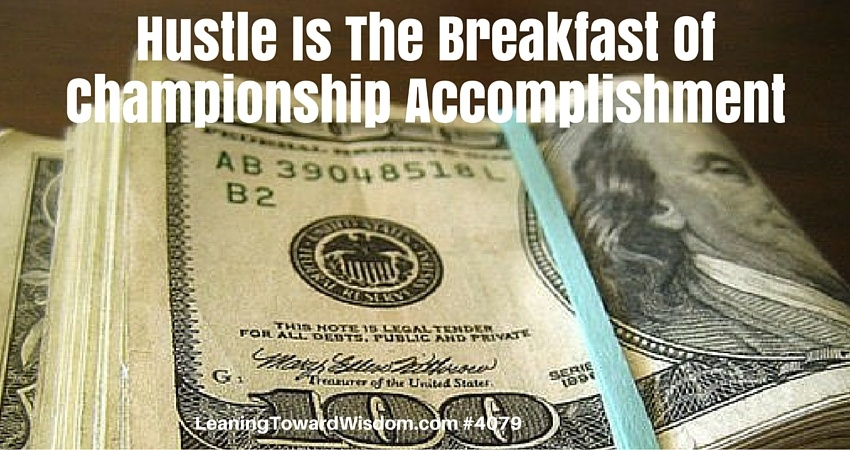 Hustle Is The Breakfast Of Championship Accomplishment