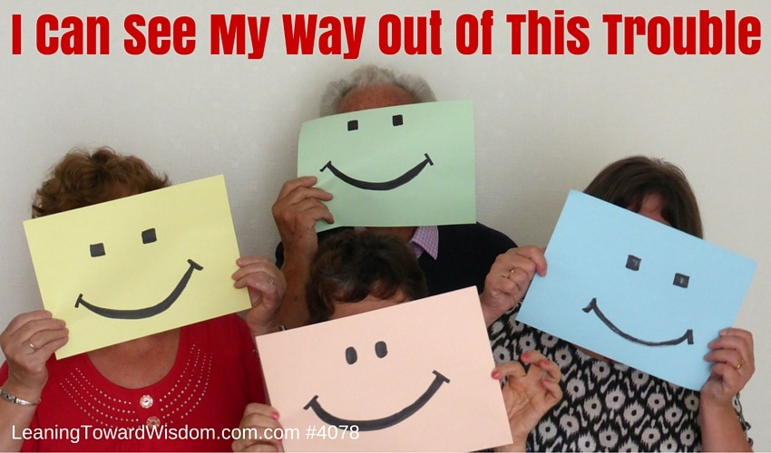 I Can See My Way Out Of This Trouble - LEANING TOWARD WISDOM Podcast Episode 4078