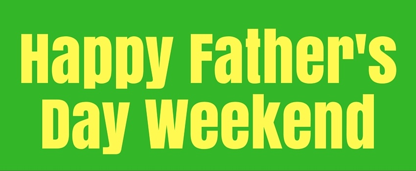 Happy Father's Day Weekend