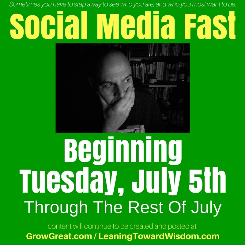 My Social Media Fast Continues - LEANING TOWARD WISDOM