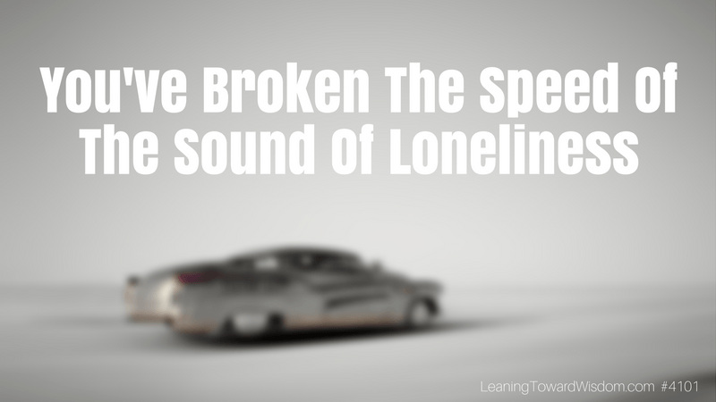 You've Broken The Speed Of The Sound Of Loneliness #4101