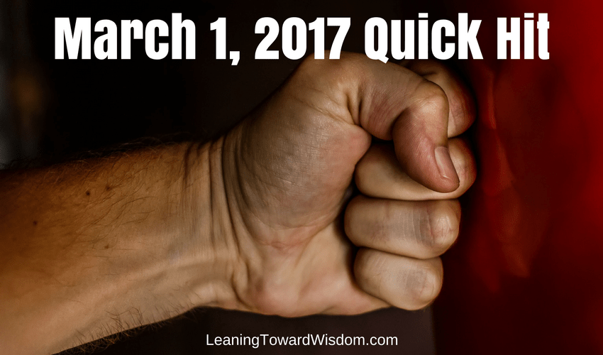 March 1, 2017 Quick Hit - LEANING TOWARD WISDOM