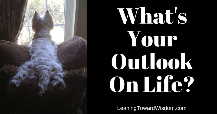 What's Your Outlook About Life? (not a podcast)