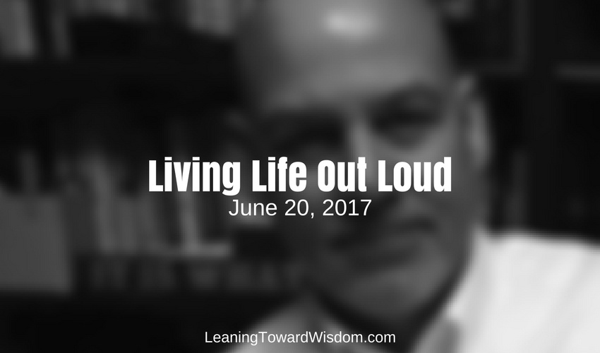 Living Life Out Loud - LEANING TOWARD WISDOM