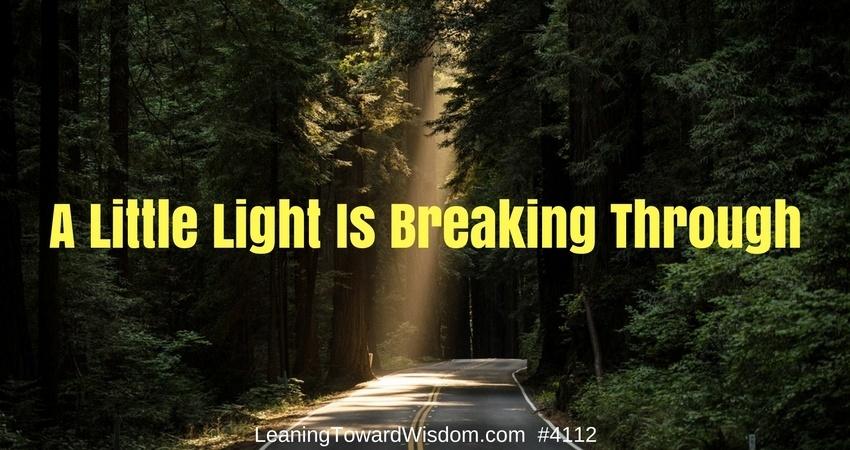 A Little Light Is Breaking Through - Leaning Toward Wisdom #4112