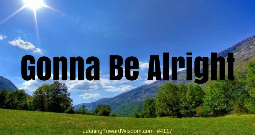 Gonna Be Alright #4117 - LEANING TOWARD WISDOM