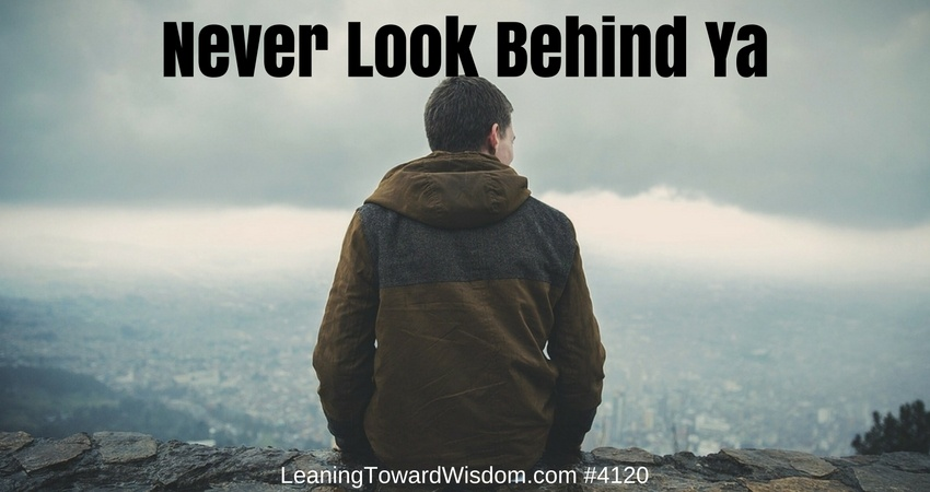 Never Look Behind Ya #4120 - LEANING TOWARD WISDOM