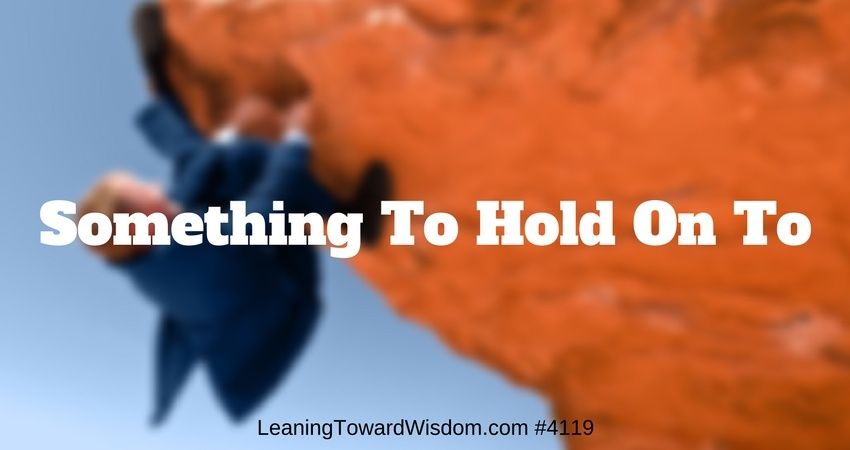 Something To Hold On To #4119 - LEANING TOWARD WISDOM