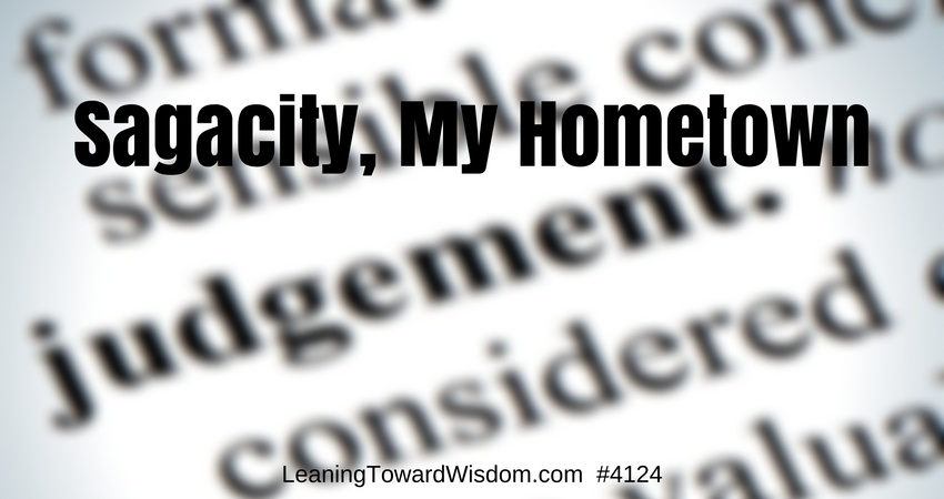 Sagacity, My Hometown #4124 - LEANING TOWARD WISDOM