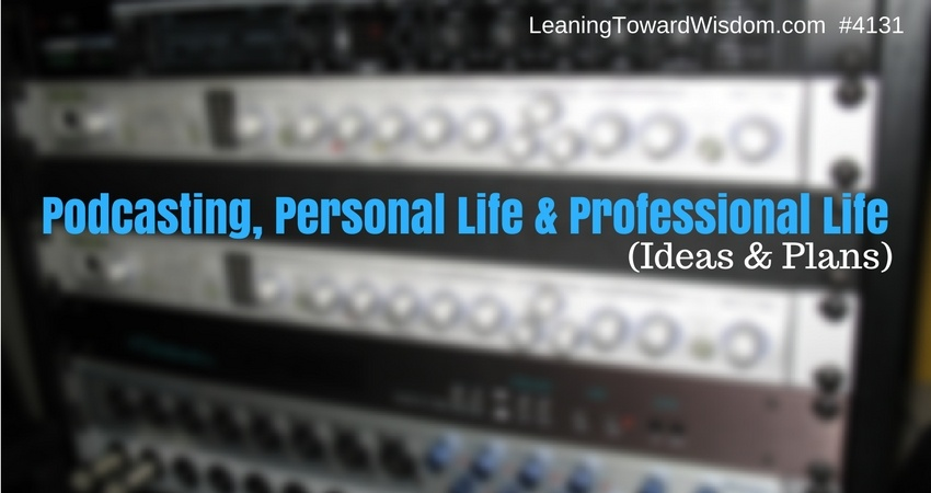 LTW4131 - Podcasting, Personal Life & Professional Life (Ideas & Plans)