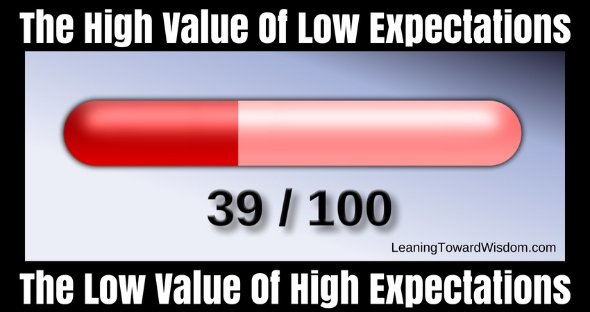 The High Value Of Low Expectations, The Low Value Of High Expectations (5011) - LEANING TOWARD WISDOM