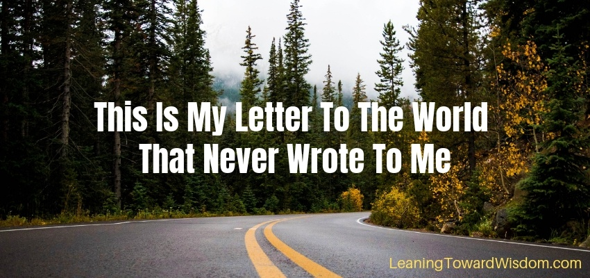 This Is My Letter To The World That Never Wrote To Me (5023) - LEANING TOWARD WISDOM